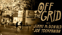 Off The Grid -- With Jimmy McDonald & Joe Tookmanian