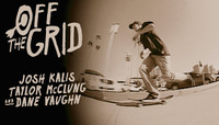 Off The Grid -- With Josh Kalis, Taylor McClung & Dane Vaughn