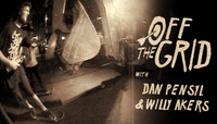 Off The Grid -- With Dan Pensyl & Willy Akers