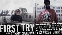 First Try Wednesdays -- With Tommy Sandoval & Steezus Christ