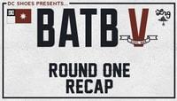 BATB V -- ROUND 1 RECAP