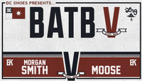 BATB 5 - TEAM KOSTON -- Morgan Smith vs Moose