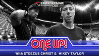ONE UP -- With Steezus Christ & Mikey Taylor