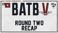 BATB - ROUND 2 RECAP