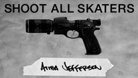 Shoot All Skaters -- Atiba Jefferson