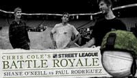 BATTLE ROYALE -- PAUL RODRIGUEZ, SHANE O'NEILL