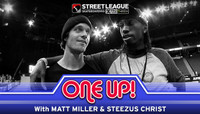 ONE UP -- With Matt Miller & Steezus Christ