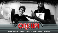ONE UP -- With Trent McClung & Steezus Christ