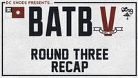 BATB V - ROUND 3 RECAP