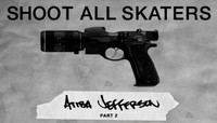 Shoot All Skaters -- Atiba Jefferson - Part 2