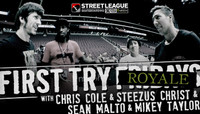 FIRST TRY ROYALE AT STREET LEAGUE AZ -- With Chris Cole, Steezus Christ, Sean Malto & Mikey Taylor