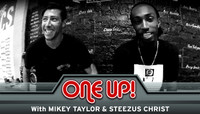 ONE UP -- With Mikey Taylor & Steezus Christ
