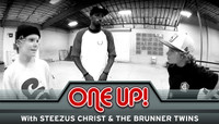 ONE UP -- With Steezus Christ & The Brunner Twins