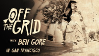 Off The Grid -- With Ben Gore in San Francisco