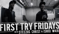 First Try Fridays -- With Steezus Christ & Ishod Wair