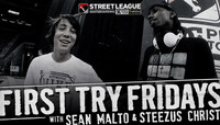 First Try Fridays -- With Sean Malto & Steezus Christ At Street League