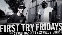 First Try Fridays -- With Zered Bassett & Steezus Christ