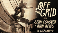 Off The Grid -- With Sean Conover & Ryan Reyes In Sacramento