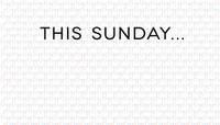 THIS SUNDAY...