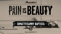 PAIN IS BEAUTY -- Schmatty Chaffin & Sammy Baptista