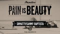 PAIN IS BEAUTY -- Schmatty Chaffin & Sammy Baptista
