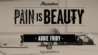 PAIN IS BEAUTY -- Addie Fridy