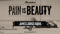 PAIN IS BEAUTY -- James Espinoza, Jorge Ramirez & Aquil Brathwaite