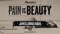 PAIN IS BEAUTY -- James Espinoza, Jorge Ramirez & Aquil Brathwaite