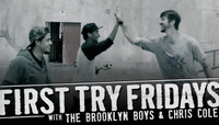 First Try Fridays -- with The Brooklyn Boys and Chris Cole