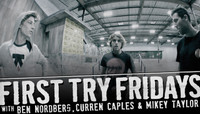 FIRST TRY FRIDAYS -- with Ben Nordberg, Curren Caples and Mikey Taylor