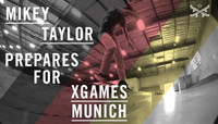 MIKEY TAYLOR PREPARES FOR STREET LEAGUE AT X GAMES MUNICH