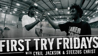 First Try Fridays -- with Cyril Jackson & Steezus Christ