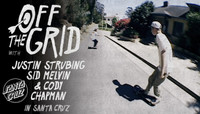 Off The Grid -- With Justin Strubing, Sid Melvin & Cody Chapman in Santa Cruz