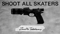 Shoot All Skaters -- Zander Taketomo