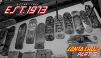 EST. '73 SANTA CRUZ -- Part 5