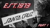 EST. '73 SANTA CRUZ -- Part 1