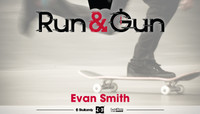 RUN & GUN -- Evan Smith