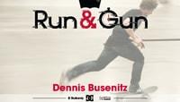 RUN & GUN -- Dennis Busenitz