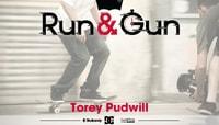 RUN & GUN -- Torey Pudwill