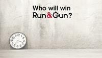 WHO WILL WIN RUN & GUN?