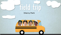 FIELD TRIP -- Cherry Park