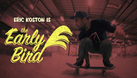 THE EARLY BIRD -- with Eric Koston