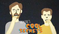 TIM & ERIC'S COOL SECRETS