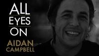 ALL EYES ON -- Aidan Campbell