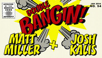 DOUBLE BANGIN -- Josh Kalis & Matt Miller