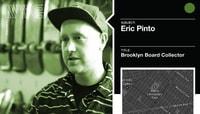 ERIC PINTO -- Brooklyn Board Collector