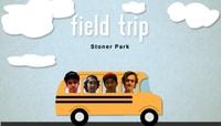 FIELD TRIP -- Stoner Park