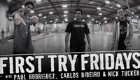 FIRST TRY FRIDAY -- with Paul Rodriguez, Carlos Ribeiro, and Nick Tucker