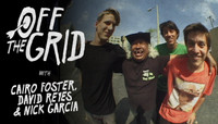 Off The Grid -- With Cairo Foster, David Reyes & Nick Garcia