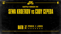 BATTLE WEIGH IN -- Sewa Kroetkov vs. Cody Cepeda